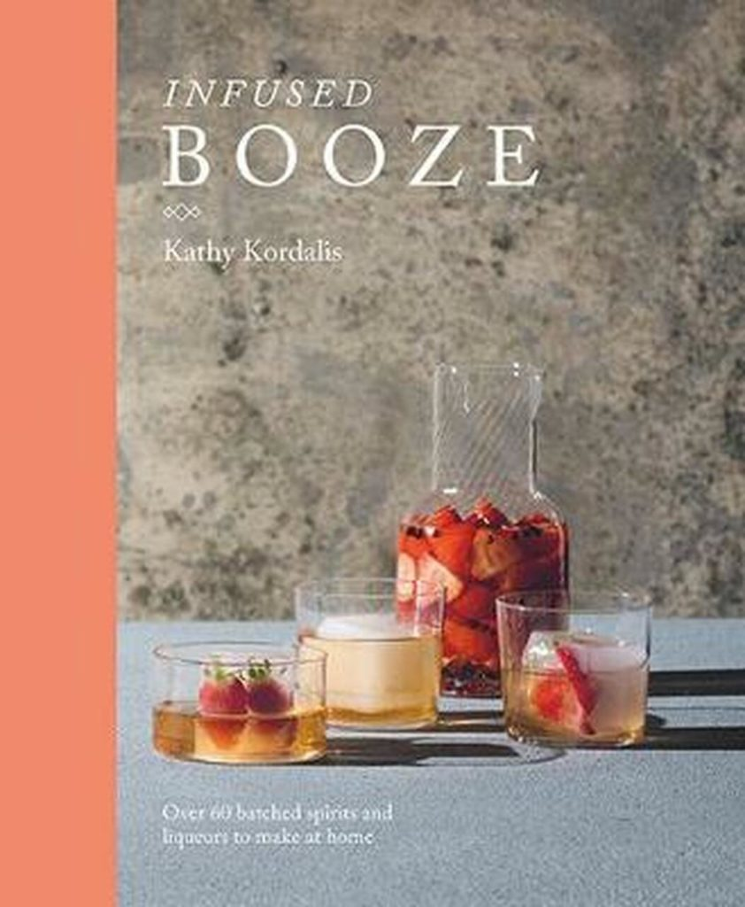 Infused Booze by Kathy Kordalis